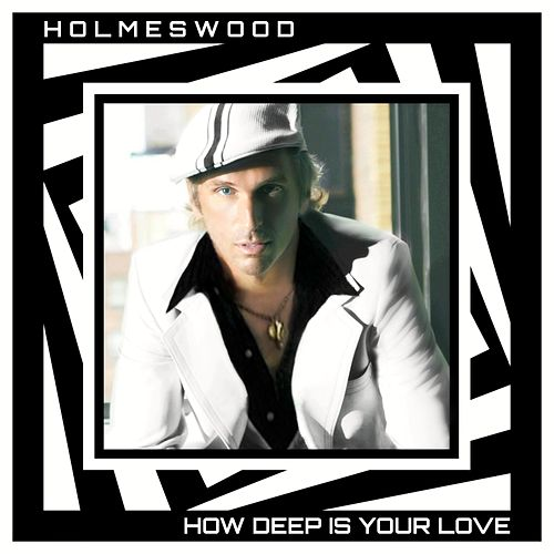 How Deep Is Your Love von Holmeswood