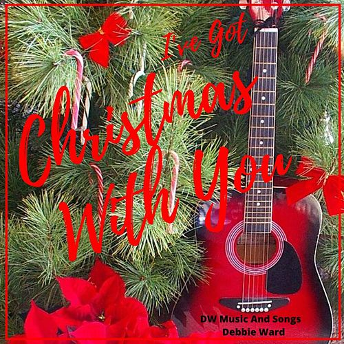 I've Got Christmas With You by Debbie Ward