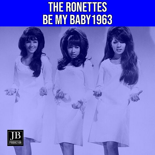 Be My Baby (1963) by The Ronettes