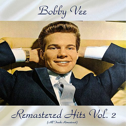 Remastered Hits vol. 2 (All Tracks Remastered) by Bobby Vee