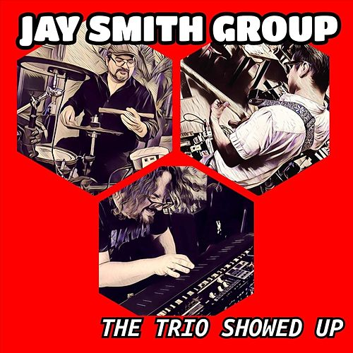 The Trio Showed Up by Jay Smith Group