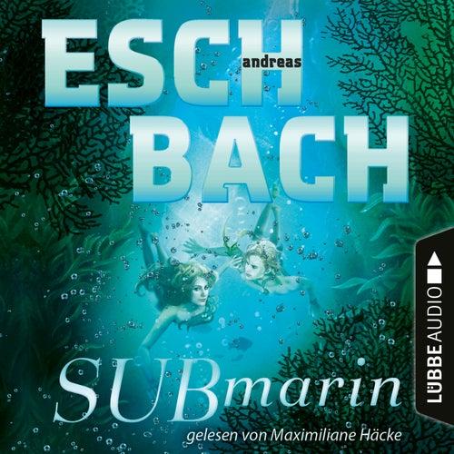 Submarin - Teil 2 (Ungekürzt) von Andreas Eschbach