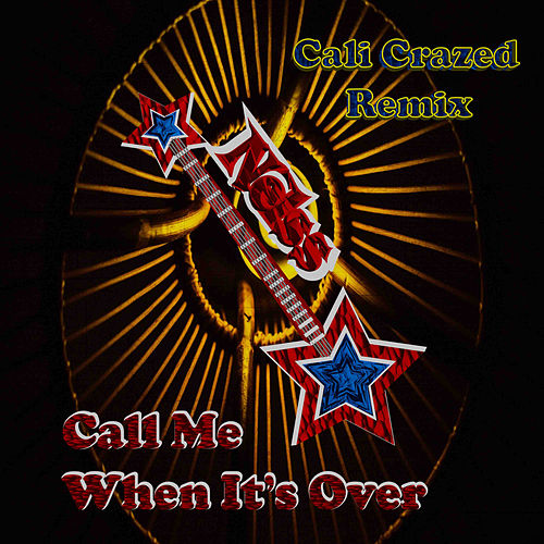 Call Me When Its Over (Cali Crazed Remix) by Nelss