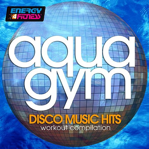 Aqua Gym Disco Music Hits Workout Compilation (15 Tracks Non-Stop Mixed Compilation for Fitness & Workout - 128 Bpm / 32 Count) by Groovy 69, Big Mama, In.Deep, Funk Project, Koka, Voyage 2000, Purple Beat, Boys, Girls, 3 Boys, Kangaroo, DJ Space'c