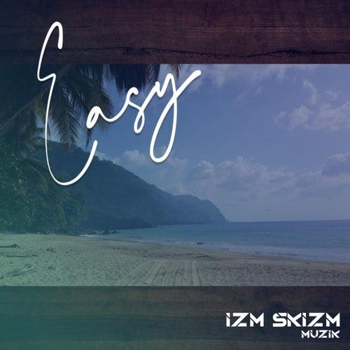 Easy by Izm Skizm Muzik