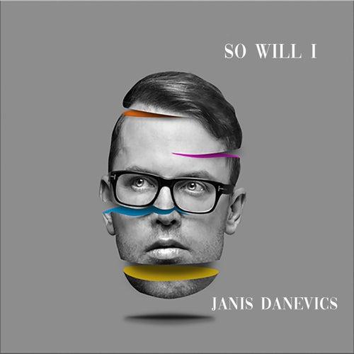 So Will I by Janis Danevics