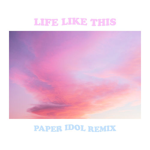 Life Like This (Paper Idol Remix) by Røyls