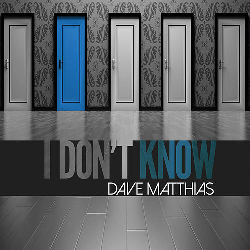 I Don't Know by Dave Matthias