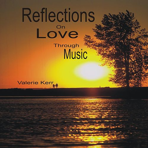 Reflections on Love Through Music de Valerie Kerr