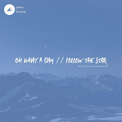 Oh What a Day / Follow the Star by Songs of Worship