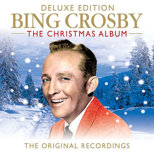 Bing Crosby The Christmas Album (The Original Recordings) (Deluxe Edition) by Bing Crosby