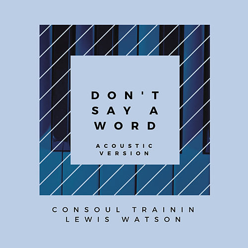 Don't Say A Word (Acoustic Version) by Consoul Trainin