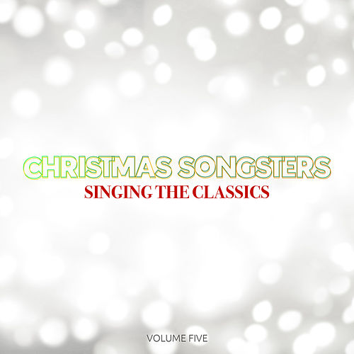 Christmas Songsters: Singing The Classics, Vol. Five de Various Artists