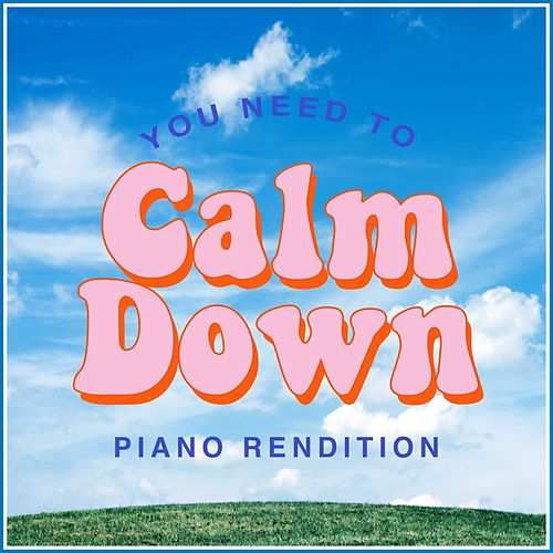 You Need to Calm Down (Piano Rendition) von The Blue Notes