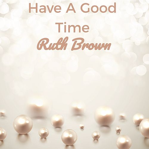 Have a Good Time by Ruth Brown