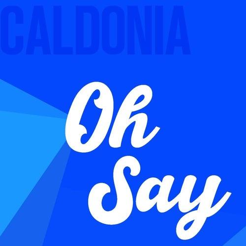 Oh Say by Caldonia