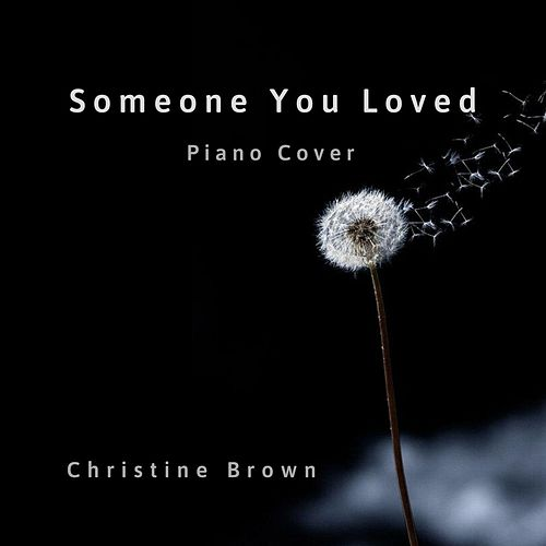 Someone You Loved (Piano Cover) di Christine Brown