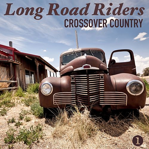 Crossover Country, Part 1 by Long Road Riders