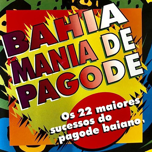 Bahia Mania de Pagode Os 22 Maiores Sucessos do Pagode Baiano de German Garcia