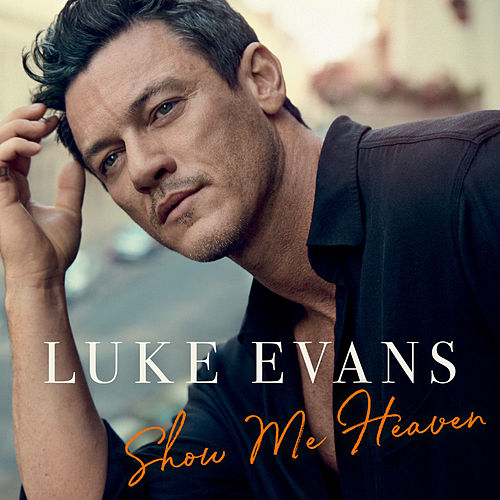 Show Me Heaven by Luke Evans