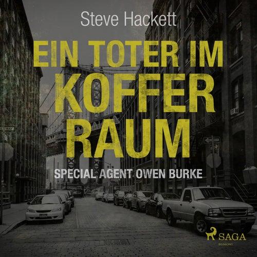 Ein Toter im Kofferraum - Special Agent Owen Burke 7 (Ungekürzt) von Steve Hackett