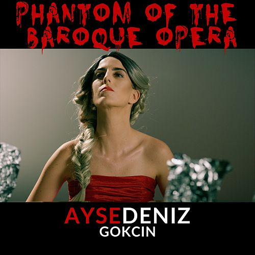 Phantom of the Baroque Opera de Aysedeniz Gokcin