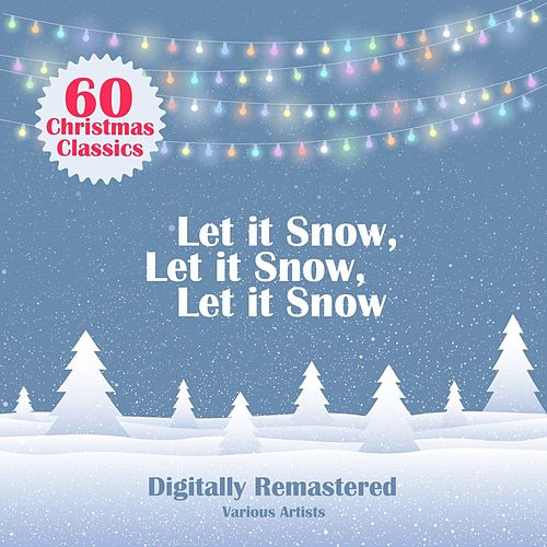 Let It Snow, Let It Snow, Let It Snow (60 Christmas Classics) by Various Artists