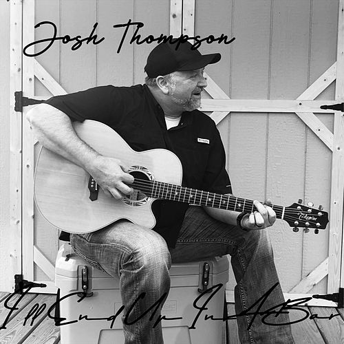 I'll End up in a Bar by Josh Thompson