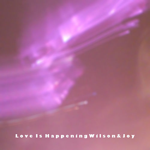 Love Is Happening by Wilson