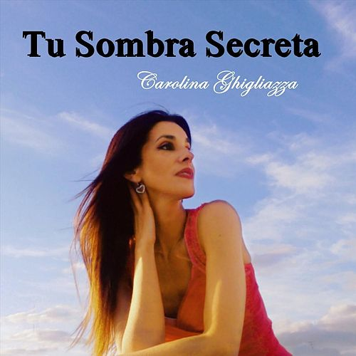 Tu Sombra Secreta (feat. Manuel Araujo Lavalle) de Carolina Ghigliazza
