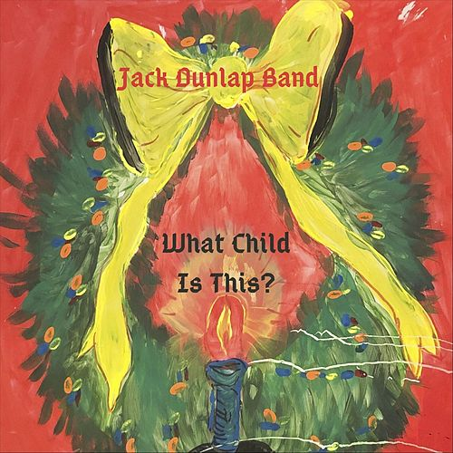 What Child Is This? by Jack Dunlap Band