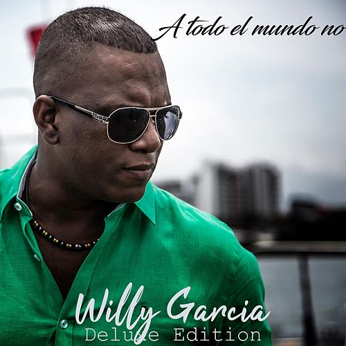 A Todo el Mundo No de Willy Garcia