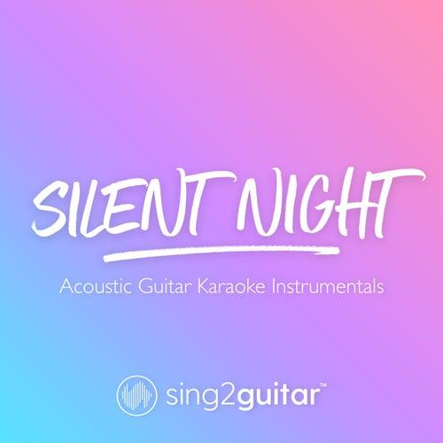 Silent Night (Acoustic Guitar Karaoke Instrumentals) von Sing2Guitar