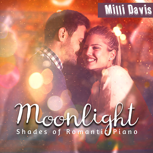 Moonlight (Shades of Romantic Piano) by Milli Davis