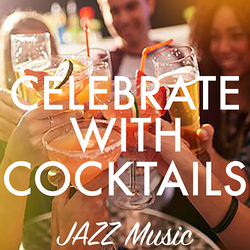 Celebrate With Cocktails Jazz Music by Various Artists