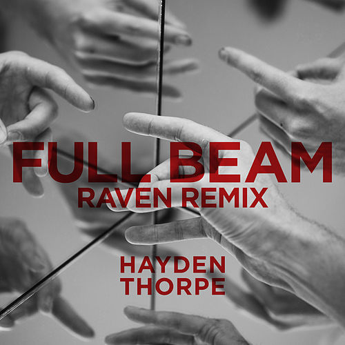 Full Beam (Raven Remix) by Hayden Thorpe