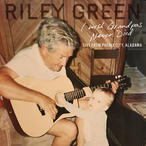 I Wish Grandpas Never Died (Live From Phenix City, Alabama) by Riley Green
