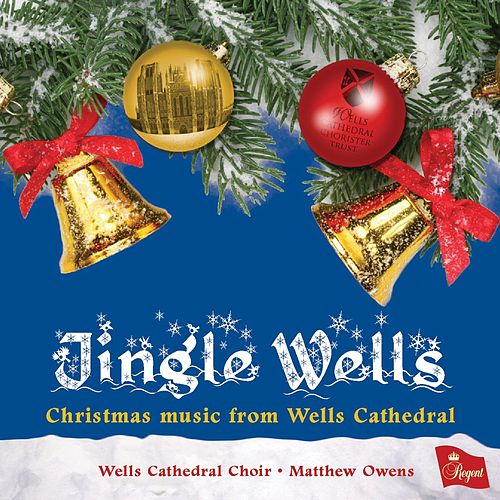 Jingle Wells von Wells Cathedral Choir