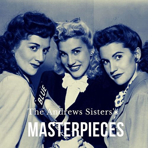 The Andrews Sisters's Masterpieces de The Andrews Sisters