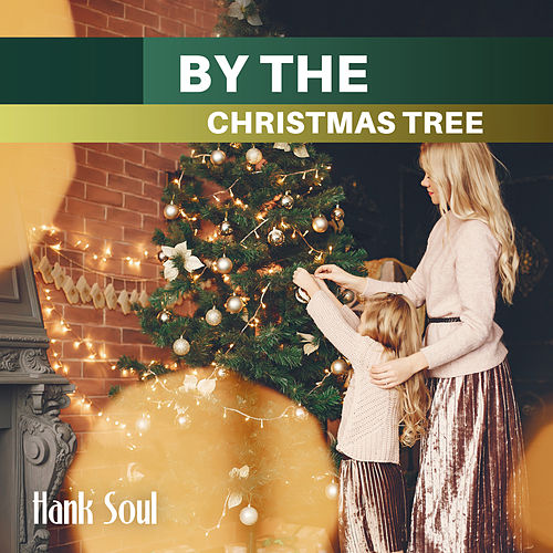 By the Christmas Tree de Hank Soul