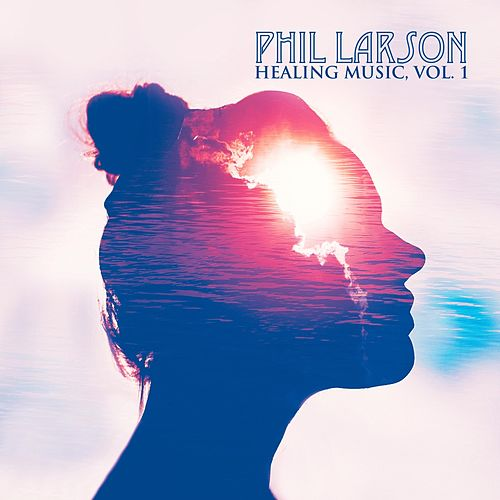 Healing Music, Vol. 1 de Phil Larson