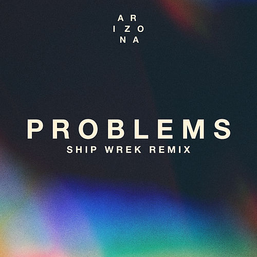 Problems (Ship Wrek Remix) by A R I Z O N A