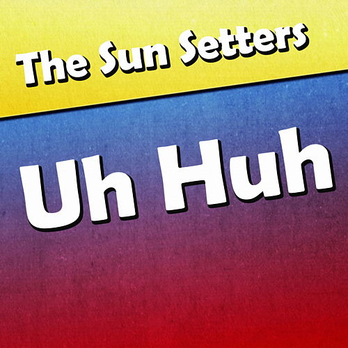 Uh Huh von The Sun Setters