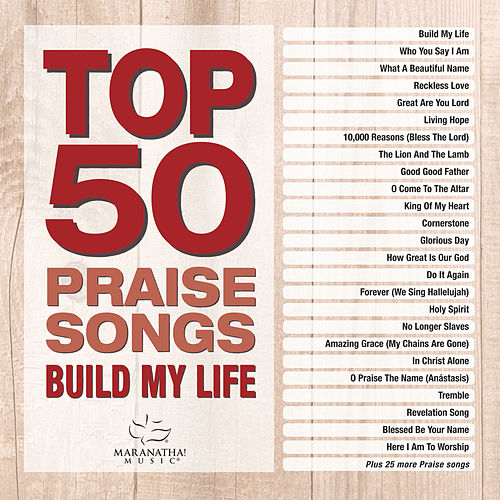 Top 50 Praise Songs - Build My Life by Marantha Music