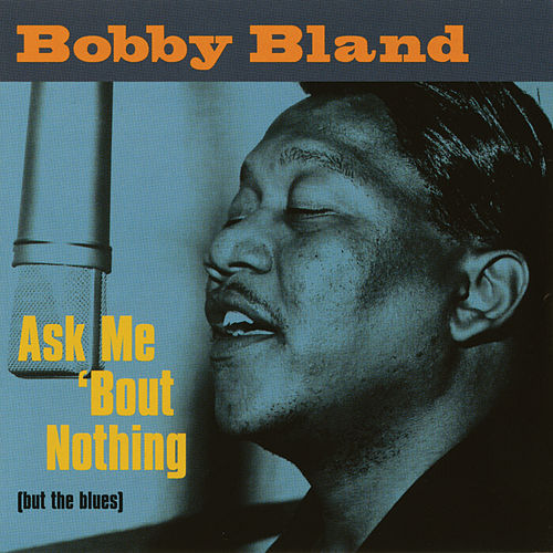 Ask Me 'Bout Nothing (But The Blues) by Bobby Blue Bland