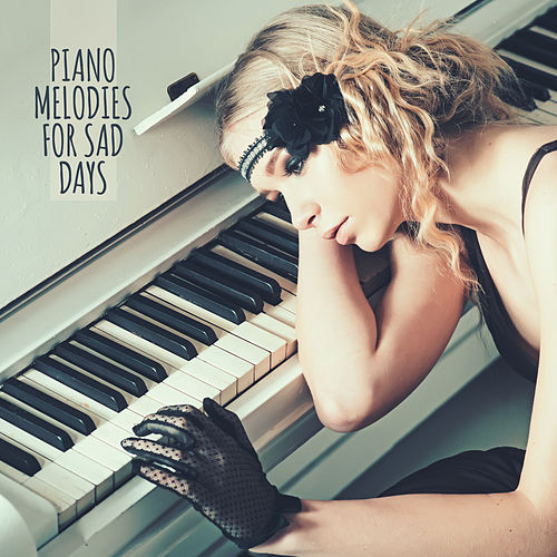 Piano Melodies for Sad Days: 15 Sentimental Piano Sounds Perfect for Spent Free Time Alone, Relaxing Songs for Bad Mood by Relaxing Piano Music