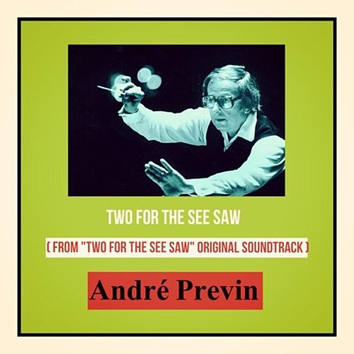 Two for the See Saw (From 'Two for the See Saw' Original Soundtrack) di André Previn