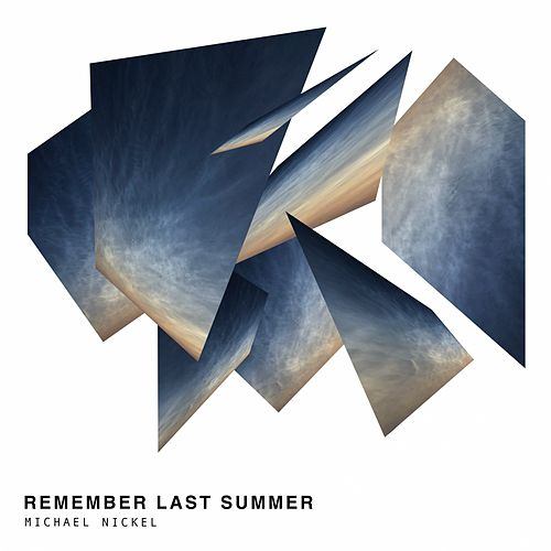 Remember Last Summer by Michael Nickel