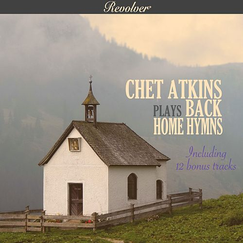 Chet Atkins Plays Back Home Hymns (With Bonus Tracks) by Chet Atkins