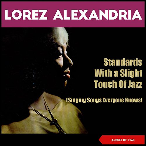Standards with a Slight Touch of Jazz - Singing Songs Everyone Knows (Album of 1960) von Lorez Alexandria